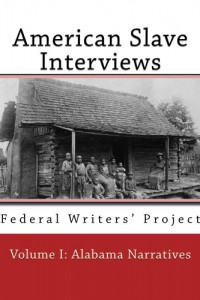 American Slave Interviews - Volume I: Alabama Narratives - Illustrated