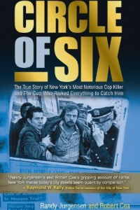 Circle of Six: The True Story of New York's Most Notorious Cop Killer and The Cop Who Risked Everything to Catch Him