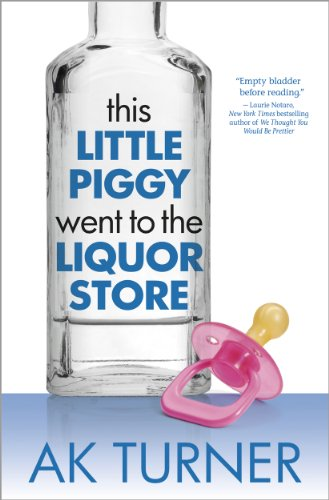 Pixelscroll: Free & Bargain eBooks, Apps, Music, Movies & More! -- A HotZippy Website: Today's Readers for Tomorrow's Bestsellers! © -- Pixelscroll proudly presents: This Little Piggy Went to the Liquor Store (The Tales of Imperfection Series) by A.K. Turner!