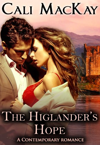 Pixelscroll: Free & Bargain eBooks, Apps, Music, Movies & More! -- A HotZippy Website: Today's Readers for Tomorrow's Bestsellers! © -- Pixelscroll proudly presents: The Highlander's Hope - A Contemporary Romance (THE HUNT) (The Highland Heart Series) by Cali MacKay!