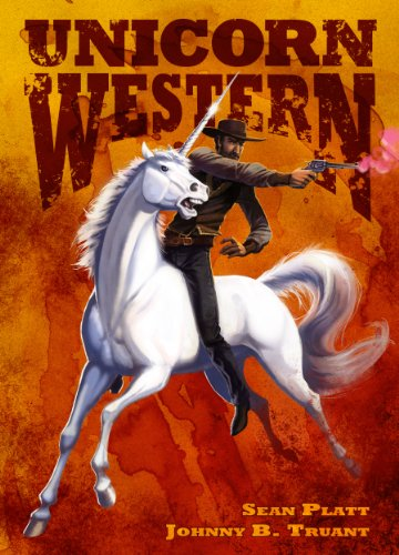 Pixelscroll: Free & Bargain eBooks, Apps, Music, Movies & More! -- A HotZippy Website: Today's Readers for Tomorrow's Bestsellers! © -- Pixelscroll proudly presents: Unicorn Western by Johnny B. Truant, Sean Platt!