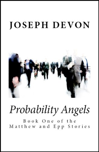 Pixelscroll: Free & Bargain eBooks, Apps, Music, Movies And more! -- A HotZippy Website: Today's Readers for Tomorrow's Bestsellers! © -- Pixelscroll proudly presents: Probability Angels (The Matthew and Epp Stories) by Joseph Devon!