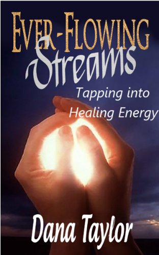 Pixelscroll: Free & Bargain eBooks, Apps, Music, Movies And more! -- A HotZippy Website: Today's Readers for Tomorrow's Bestsellers! © -- Pixelscroll proudly presents: Ever-Flowing Streams: Tapping into Healing Energy by Dana Taylor!