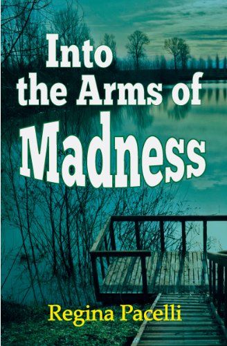 Pixelscroll: Free & Bargain eBooks, Apps, Music, Movies And more! -- A HotZippy Website: Today's Readers for Tomorrow's Bestsellers! © -- Pixelscroll proudly presents: Into the Arms of Madness: A Novel of Suspense by Regina Pacelli!