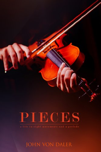 Pixelscroll: Free & Bargain eBooks, Apps, Music, Movies And more! -- A HotZippy Website: Today's Readers for Tomorrow's Bestsellers! © -- Pixelscroll proudly presents: Pieces: A Life in Eight Movements and a Prelude by John von Daler!