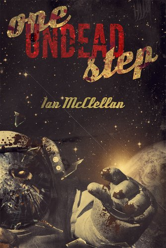 Pixelscroll: Free & Bargain eBooks, Apps, Music, Movies And more! -- A HotZippy Website: Today's Readers for Tomorrow's Bestsellers! © -- Pixelscroll proudly presents: One Undead Step: A Zombie Novel by Ian McClellan!