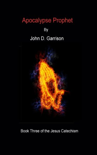 Pixelscroll: Free & Bargain eBooks, Apps, Music, Movies And more! -- A HotZippy Website: Today's Readers for Tomorrow's Bestsellers! © -- Pixelscroll proudly presents: Apocalypse Prophet (The Jesus Catechism) by John  D. Garrison!