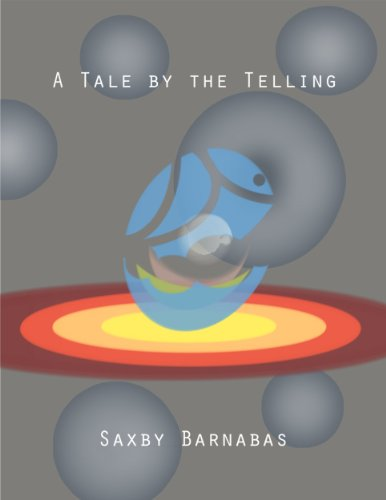 Pixelscroll: Free & Bargain eBooks, Apps, Music, Movies And more! -- A HotZippy Website: Today's Readers for Tomorrow's Bestsellers! © -- Pixelscroll proudly presents: A Tale by the Telling by Saxby Barnabas!