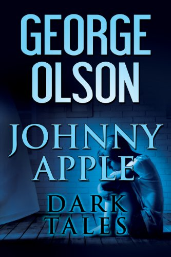 Pixelscroll: Free & Bargain eBooks, Apps, Music, Movies And more! -- A HotZippy Website: Today's Readers for Tomorrow's Bestsellers! © -- Pixelscroll proudly presents: Johnny Apple: Dark Tales by George Olson!