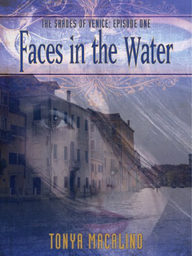 Pixelscroll: Free & Bargain eBooks, Apps, Music, Movies And more! -- A HotZippy Website: Today's Readers for Tomorrow's Bestsellers! © -- Pixelscroll proudly presents: Faces in the Water (Shades of Venice) by Tonya Macalino!