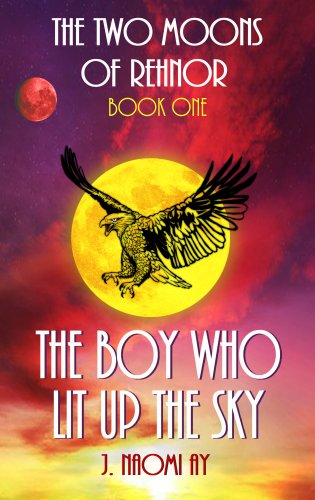 Pixelscroll: Free & Bargain eBooks, Apps, Music, Movies And more! -- A HotZippy Website: Today's Readers for Tomorrow's Bestsellers! © -- Pixelscroll proudly presents: The Boy who Lit up the Sky (The Two Moons of Rehnor) by J. Naomi Ay!