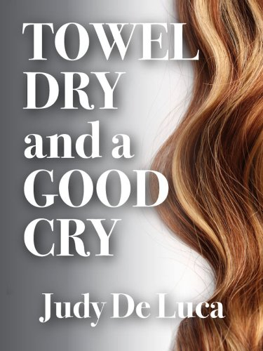 Pixelscroll: Free & Bargain eBooks, Apps, Music, Movies And more! -- A HotZippy Website: Today's Readers for Tomorrow's Bestsellers! © -- Pixelscroll proudly presents: Towel Dry and a Good Cry by Judy De Luca!
