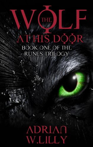 Pixelscroll: Free & Bargain eBooks, Apps, Music, Movies And more! -- A HotZippy Website: Today's Readers for Tomorrow's Bestsellers! © -- Pixelscroll proudly presents: The Wolf at His Door (The Runes Trilogy) by Adrian Lilly!
