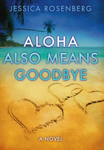 Pixelscroll: Free & Bargain eBooks, Apps, Music, Movies And more! -- A HotZippy Website: Today's Readers for Tomorrow's Bestsellers! © -- Pixelscroll proudly presents: Aloha Also Means Goodbye by Jessica Rosenberg!