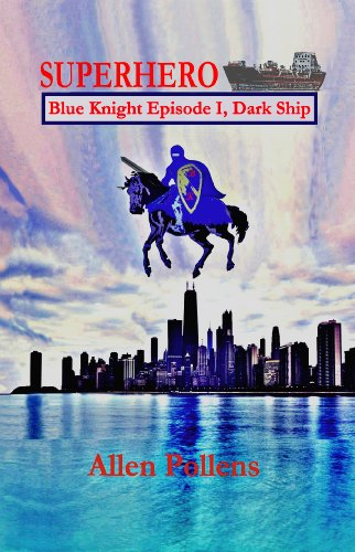 Pixelscroll: Free & Bargain eBooks, Apps, Music, Movies And more! -- A HotZippy Website: Today's Readers for Tomorrow's Bestsellers! © -- Pixelscroll proudly presents: SUPERHERO - Blue Knight Episode I, Dark Ship (Superhero Blue Knight Episodes) by Allen Pollens!