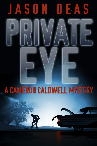 Pixelscroll: Free & Bargain eBooks, Apps, Music, Movies And more! -- A HotZippy Website: Today's Readers for Tomorrow's Bestsellers! © -- Pixelscroll proudly presents: Private Eye: Cameron Caldwell Mystery by Jason Deas!