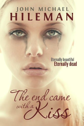 Pixelscroll: Free & Bargain eBooks, Apps, Music, Movies And more! -- A HotZippy Website: Today's Readers for Tomorrow's Bestsellers! © -- Pixelscroll proudly presents: The End Came With A Kiss (Beautiful Dead) by John Michael Hileman!