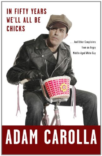 Pixelscroll: Free & Bargain eBooks, Apps, Music, Movies And more! -- A HotZippy Website: Today's Readers for Tomorrow's Bestsellers! © -- Pixelscroll proudly presents: In Fifty Years We'll All Be Chicks by Adam Carolla!