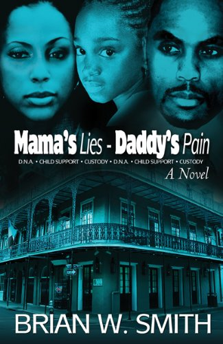 Pixelscroll: Free & Bargain eBooks, Apps, Music, Movies And more! -- A HotZippy Website: Today's Readers for Tomorrow's Bestsellers! © -- Pixelscroll proudly presents: Mama's Lies - Daddy's Pain by Brian W. Smith!