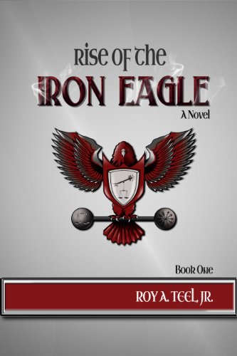 Pixelscroll: Free & Bargain eBooks, Apps, Music, Movies And more! -- A HotZippy Website: Today's Readers for Tomorrow's Bestsellers! © -- Pixelscroll proudly presents: Rise of The Iron Eagle (The Iron Eagle Series Book 1) by Roy A. Teel Jr.!