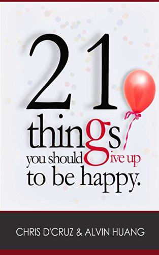 Pixelscroll: Free & Bargain eBooks, Apps, Music, Movies And more! -- A HotZippy Website: Today's Readers for Tomorrow's Bestsellers! © -- Pixelscroll proudly presents: 21 Things You Should Give Up To Be Happy by Alvin Huang!