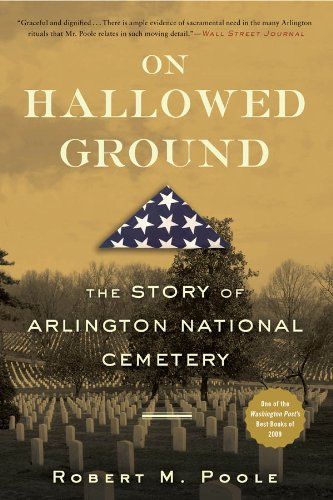On Hallowed Ground: The Story of Arlington National Cemetery by Robert M. Poole