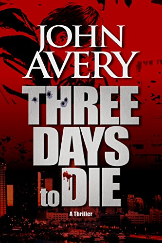 THREE DAYS to DIE (Aaron Quinn thriller series, No. 1) by John Avery