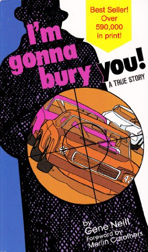 I'm Gonna Bury You - A True Story by Gene Neill