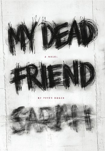 My Dead Friend Sarah: A Novel by Peter Rosch
