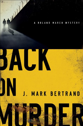Back on Murder (A Roland March Mystery Book #1) by J. Mark Bertrand