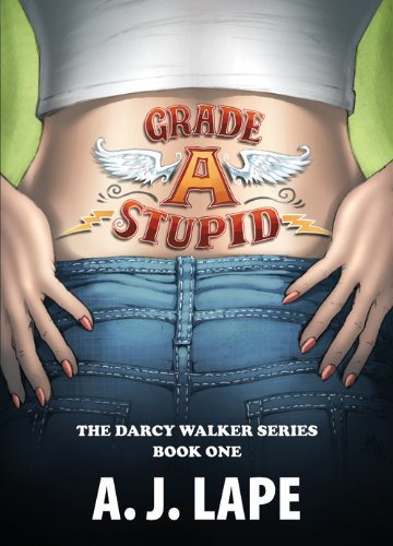 Grade A Stupid (The Darcy Walker Series Book 1) by A. J. Lape
