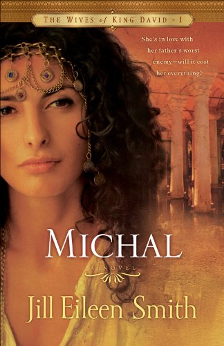 Michal (The Wives of King David Book #1): A Novel by Jill Eileen Smith