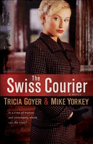 Swiss Courier, The: A Novel by Tricia Goyer