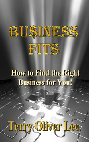 Business Fits: Finding the Right Business for You! by Terry Oliver Lee