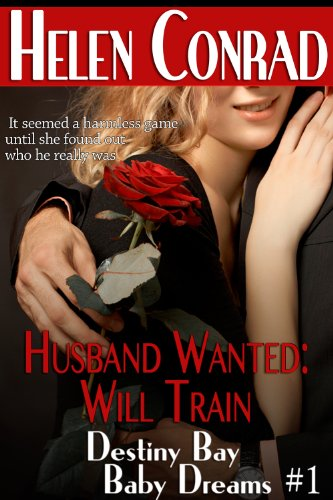 Husband Wanted:Will Train (Baby Dreams~Destiny Bay Romances 1) by Helen Conrad
