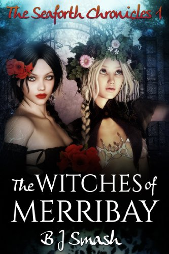 The Witches of Merribay (The Seaforth Chronicles Book 1) by B.J. Smash