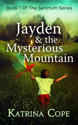 Pixelscroll: Free & Bargain eBooks, Apps, Music, Movies And more! -- A HotZippy Website: Today's Readers for Tomorrow's Bestsellers! © -- Pixelscroll proudly presents: Jayden & the Mysterious Mountain: Book 1 (The Sanctum Series) by Katrina Cope!