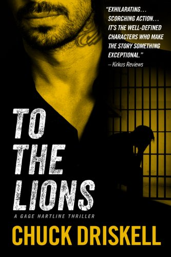 To The Lions - A Gage Hartline Thriller by Chuck Driskell