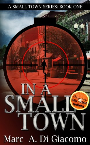 In A Small Town (A Small Town Series: Book One 1) by Marc A. DiGiacomo
