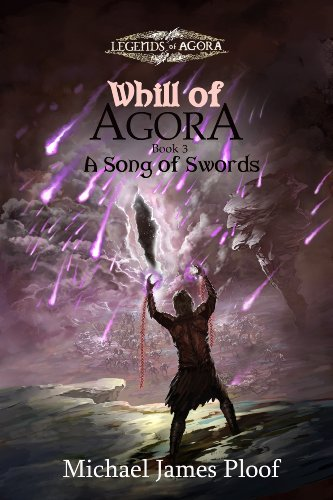 A Song of Swords: Book 3 Whill of Agora (Legends of Agora) by Michael Ploof