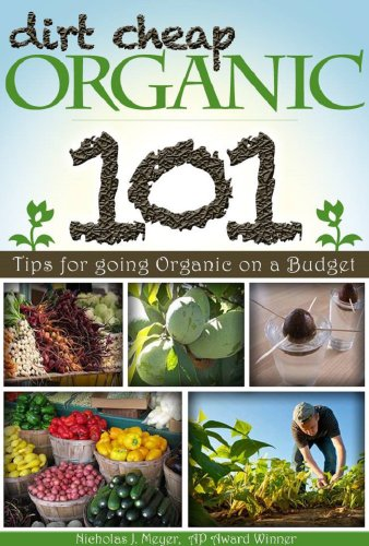 Dirt Cheap Organic: 101 Tips for Going Organic on a Budget by Nicholas J. Meyer