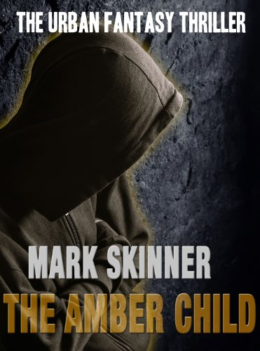 Pixelscroll: Free & Bargain eBooks, Apps, Music, Movies And more! -- A HotZippy Website: Today's Readers for Tomorrow's Bestsellers! © -- Pixelscroll proudly presents: THE AMBER CHILD (a fantasy thriller) by Mark Skinner!