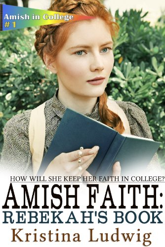 Amish Faith: Rebekah's Book (Amish in College 1) by Kristina Ludwig