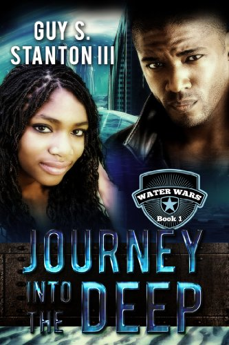 Journey into the Deep (Water Wars Book 1) by Guy Stanton III