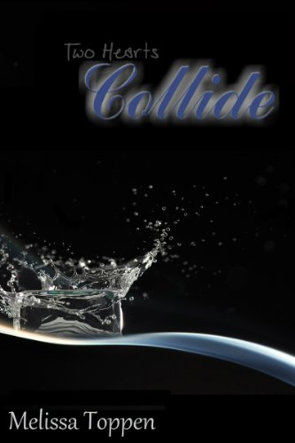 Collide (Two Hearts Book 1) by Melissa Toppen