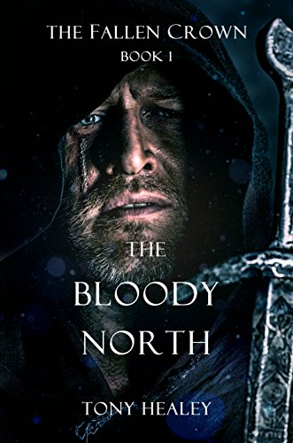The Bloody North (The Fallen Crown Book 1) by Tony Healey