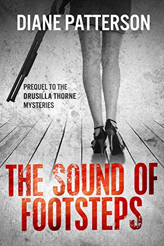 Pixelscroll: Free & Bargain eBooks, Apps, Music, Movies And more! -- A HotZippy Website: Today's Readers for Tomorrow's Bestsellers! © -- Pixelscroll proudly presents: The Sound Of Footsteps (The Drusilla Thorne Mysteries Book 1) by Diane Patterson!