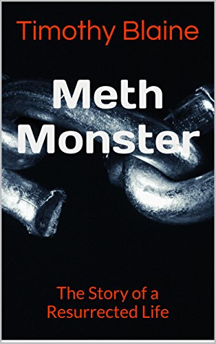 Meth Monster: The Story of a Resurrected Life by Timothy Blaine