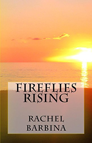 Fireflies Rising (Rachel Reigle Series Book 1) by Rachel Barbina