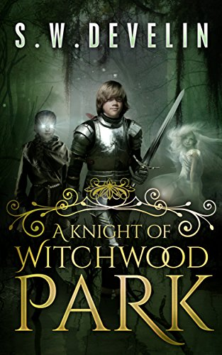 A Knight of Witchwood Park by S.W. Develin